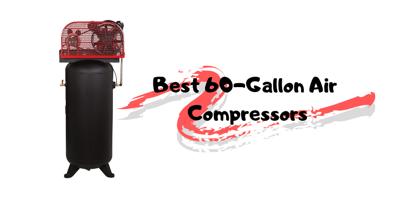 Best 60-Gallon Air Compressors