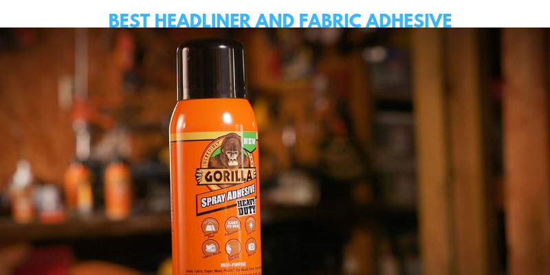 Best Headliner And Fabric Adhesive
