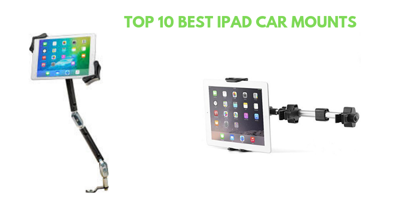 Top 10 Best iPad Car Mounts 2021 – Ultimate Reviews & Buying Guide