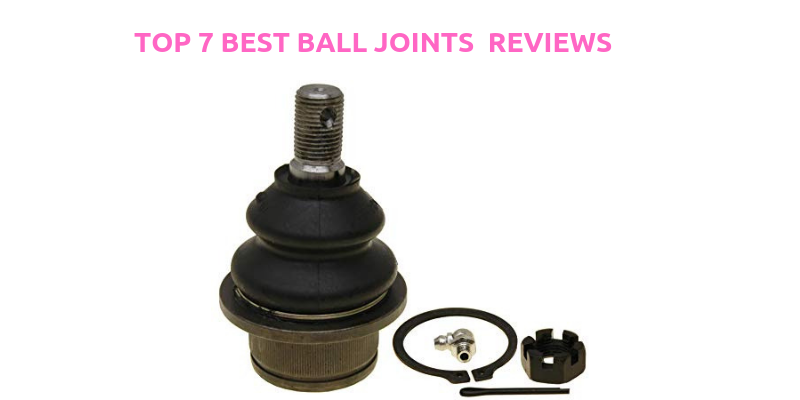 Top 7 Best Ball Joints You Should Buy Of 2021 Reviews