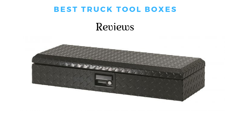 Best Truck Tool Boxes 2021 – Top 10 Ultimate Reviews & Buying Guide