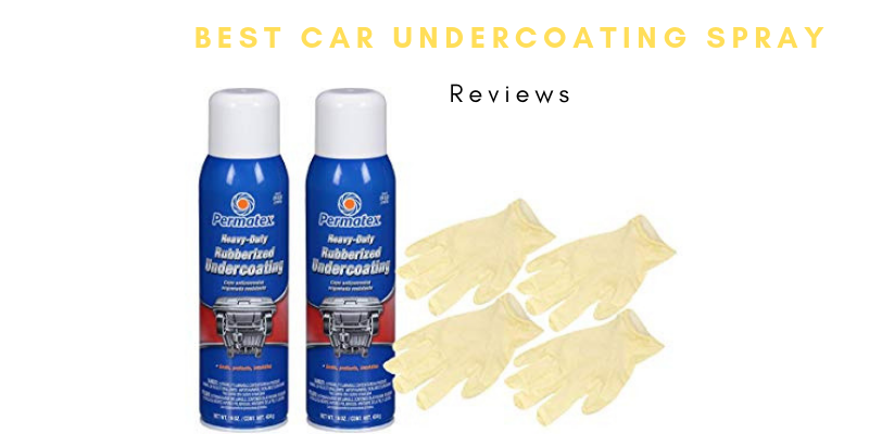 Top 8 Best Car Undercoating Spray On The Market 2021 Reviews