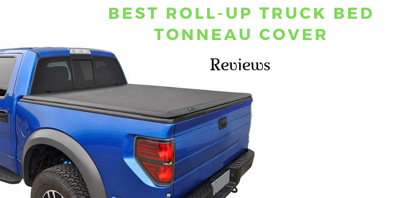 Top 10 Best Roll Up Truck Bed Tonneau Cover In 2020 Reviews