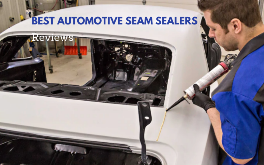 Top 7 Best Automotive Seam Sealers To Consider In 2021 Reviews
