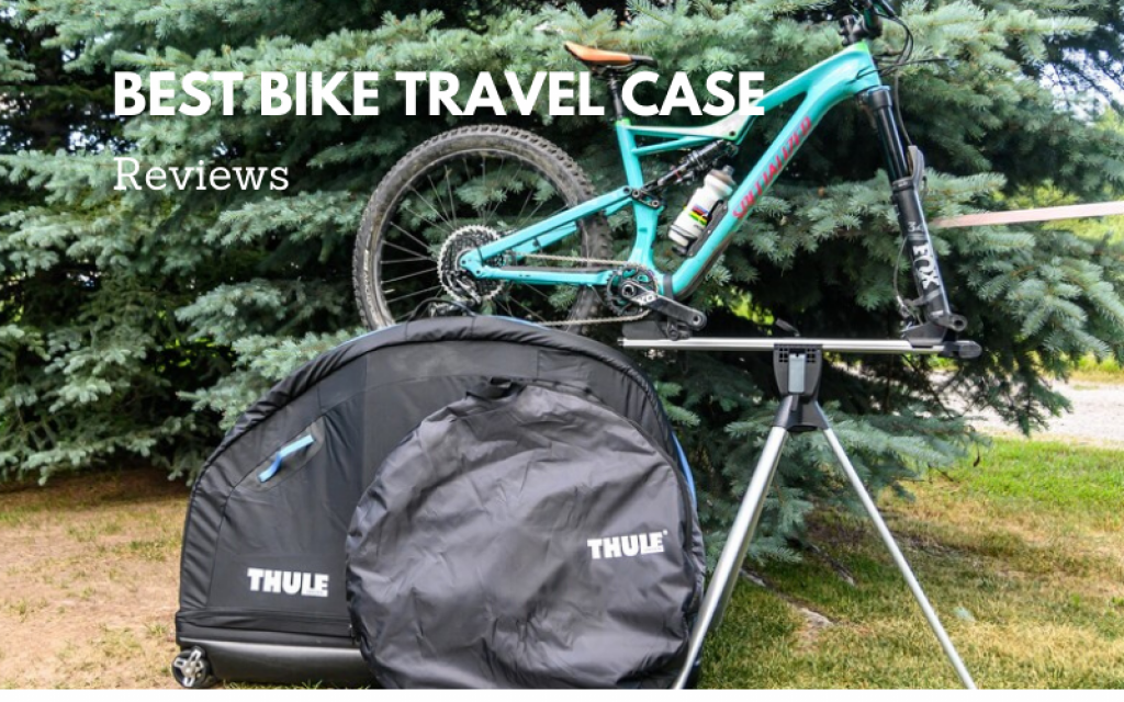 Top 10 Best Bike Travel Case Recommended In 2021 Reviews