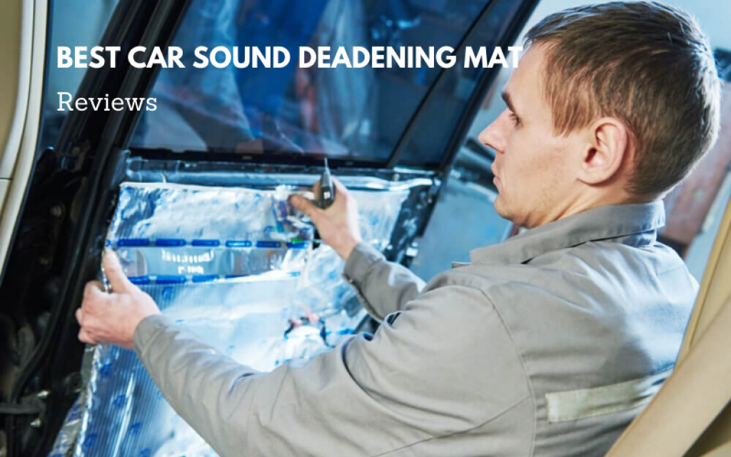 Top 12 Best Car Sound Deadening Mat To Afford In 2021 Reviews