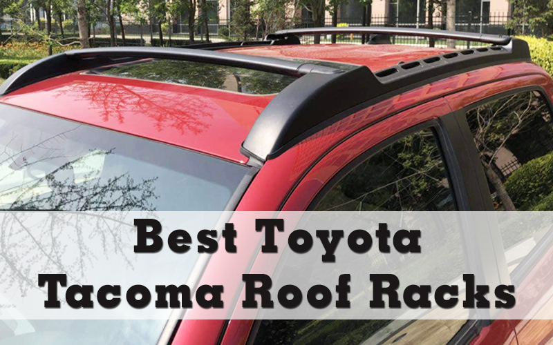 Best Toyota Tacoma Roof Racks On The Market 2021 Reviews